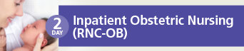 Inpatient Obstetric Nursing Certification (RNC-OB) Review Course